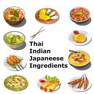 Indian, Thai, Japanese ingredients